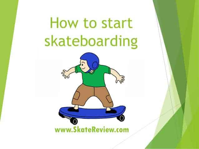 How To Start Skateboarding