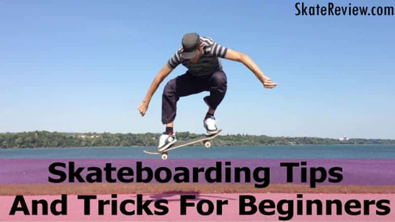 Skateboarding Tips and Tricks For Beginners