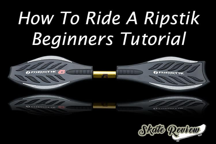 how to ride a ripstik, tutorial for beginners
