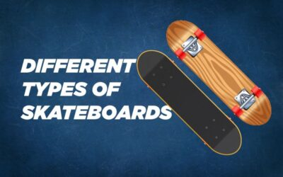 Ultimate Guide For Different Types of Skateboard